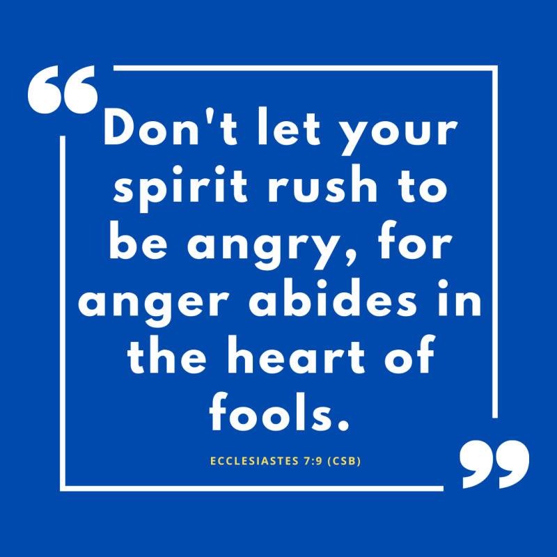 Ecclesiastes 7:9 (CSB)